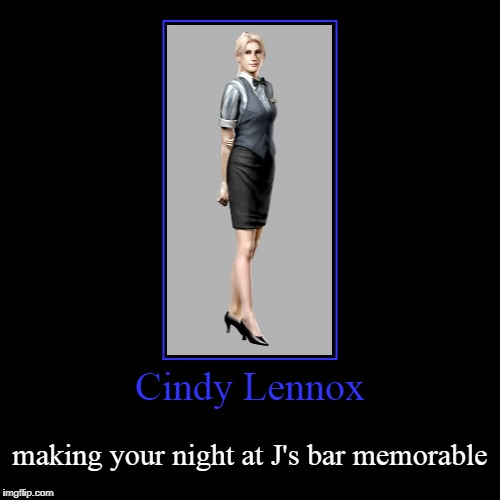 Cindy Lennox | Cindy Lennox | making your night at J's bar memorable | image tagged in funny,demotivationals,resident evil outbreak,cindy | made w/ Imgflip demotivational maker