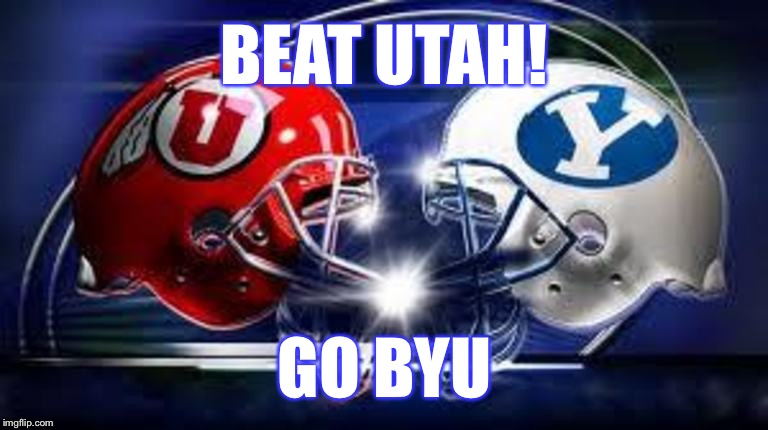 The Holy War | BEAT UTAH! GO BYU | image tagged in byu,utah,football,college football,lds | made w/ Imgflip meme maker