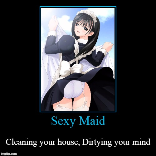 Sexy Maids | Sexy Maid | Cleaning your house, Dirtying your mind | image tagged in funny,demotivationals,hentai,maids | made w/ Imgflip demotivational maker