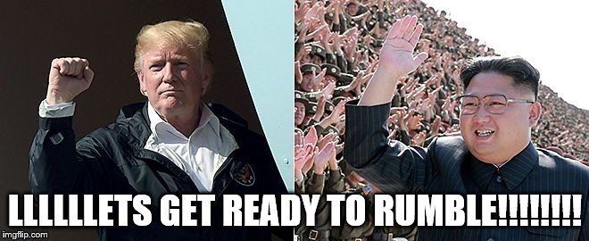 LLLLLLETS GET READY TO RUMBLE!!!!!!!! | image tagged in trump | made w/ Imgflip meme maker