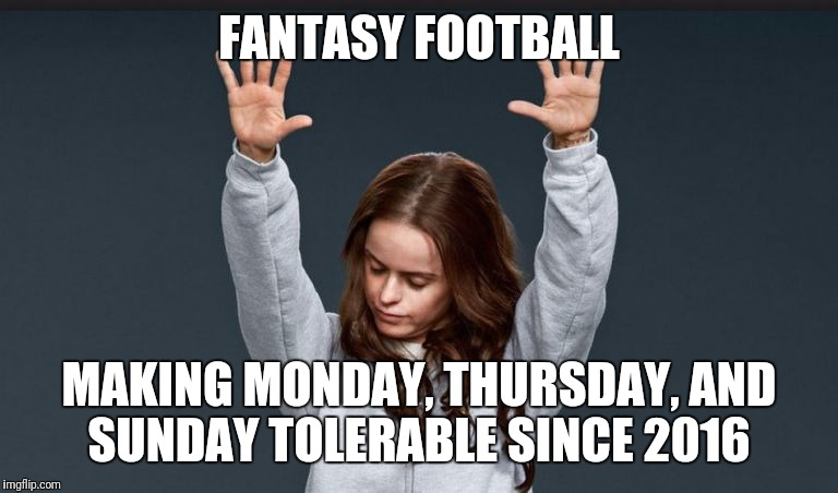 FANTASY FOOTBALL MAKING MONDAY, THURSDAY, AND SUNDAY TOLERABLE SINCE 2016 | image tagged in orange is the new black | made w/ Imgflip meme maker