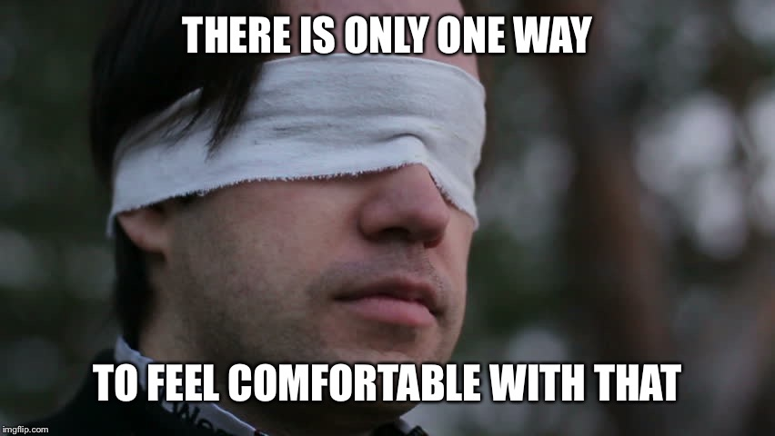 THERE IS ONLY ONE WAY TO FEEL COMFORTABLE WITH THAT | made w/ Imgflip meme maker