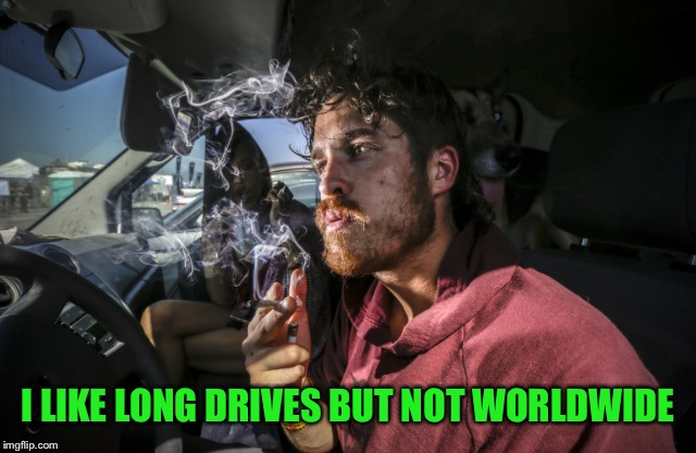 I LIKE LONG DRIVES BUT NOT WORLDWIDE | made w/ Imgflip meme maker