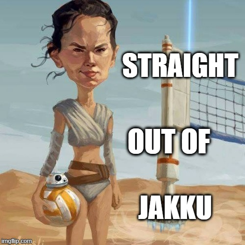 straight outta Jakku | STRAIGHT JAKKU OUT OF | image tagged in rey and bb8,volleyball | made w/ Imgflip meme maker