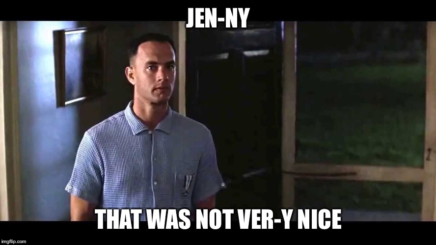 JEN-NY THAT WAS NOT VER-Y NICE | made w/ Imgflip meme maker