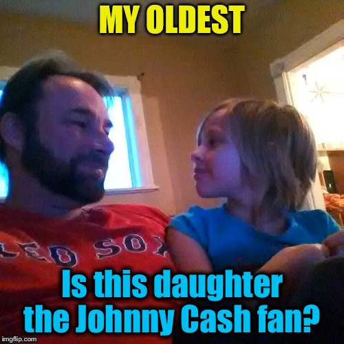 Is this daughter the Johnny Cash fan? | made w/ Imgflip meme maker