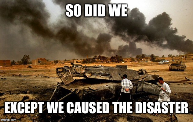 SO DID WE EXCEPT WE CAUSED THE DISASTER | made w/ Imgflip meme maker