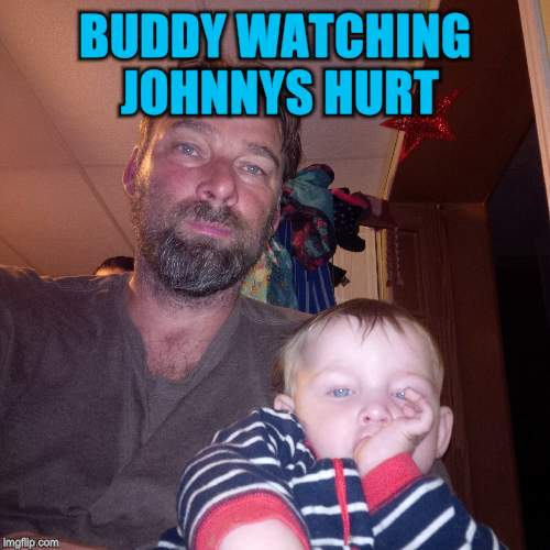 BUDDY WATCHING JOHNNYS HURT | made w/ Imgflip meme maker