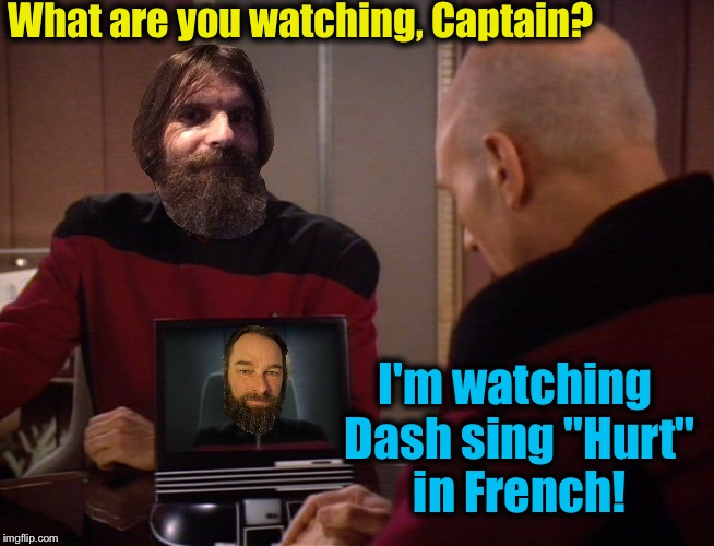 "What are you watching, Captain? I'm watching Dash sing ""Hurt"" in French! 