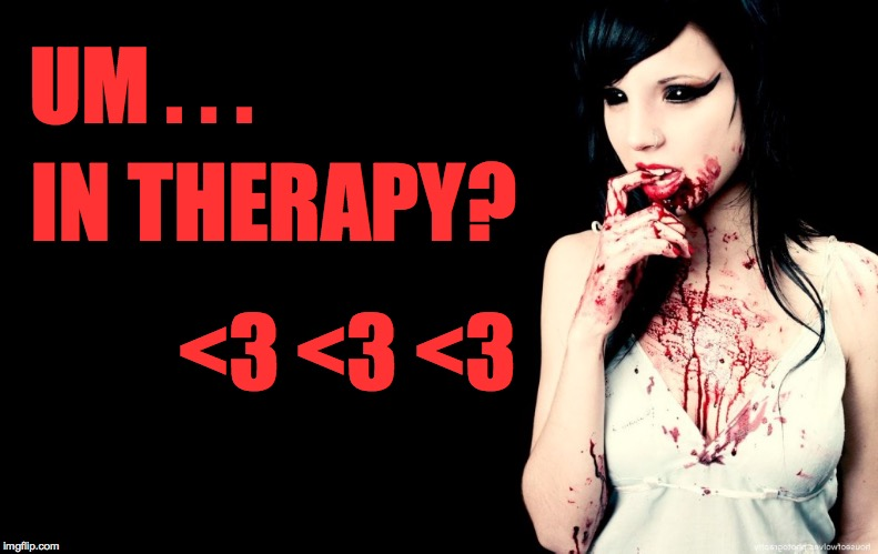 UM . . . IN THERAPY? <3 <3 <3 | made w/ Imgflip meme maker