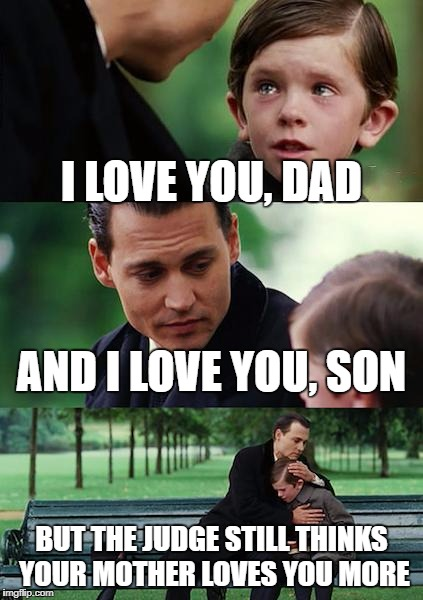 Love in the courtroom (starring J. Depp) | I LOVE YOU, DAD AND I LOVE YOU, SON BUT THE JUDGE STILL THINKS YOUR MOTHER LOVES YOU MORE | image tagged in memes,finding neverland | made w/ Imgflip meme maker