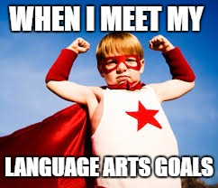 WHEN I MEET MY LANGUAGE ARTS GOALS | image tagged in elevate brain training,fresno,adhd success | made w/ Imgflip meme maker