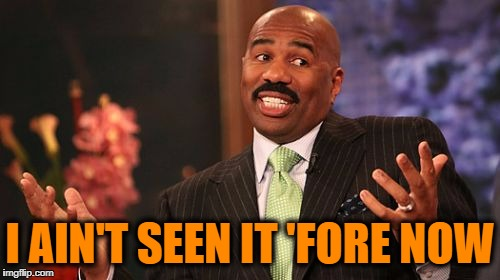 Steve Harvey Meme | I AIN'T SEEN IT 'FORE NOW | image tagged in memes,steve harvey | made w/ Imgflip meme maker