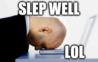 SLEP WELL LOL | made w/ Imgflip meme maker