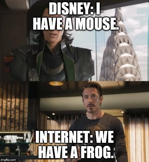 I Have An Army | DISNEY: I HAVE A MOUSE. INTERNET: WE HAVE A FROG. | image tagged in i have an army | made w/ Imgflip meme maker
