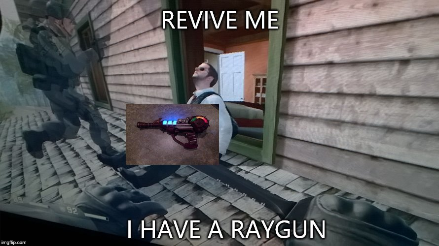 REVIVE ME I HAVE A RAYGUN | image tagged in revive_me | made w/ Imgflip meme maker