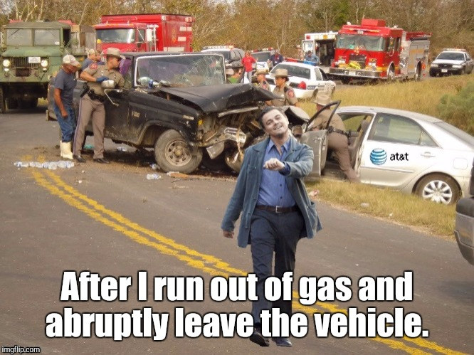 After I run out of gas and abruptly leave the vehicle. | made w/ Imgflip meme maker