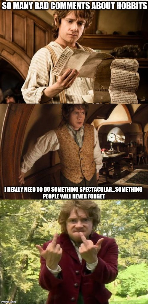 Trolls are everywhere | SO MANY BAD COMMENTS ABOUT HOBBITS I REALLY NEED TO DO SOMETHING SPECTACULAR...SOMETHING PEOPLE WILL NEVER FORGET | image tagged in the hobbit | made w/ Imgflip meme maker