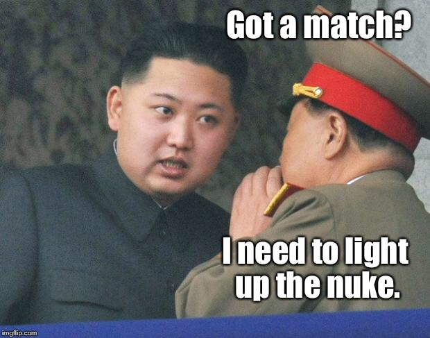 Does North Korea have match making technology? | Got a match? I need to light up the nuke. | image tagged in hungry kim jong un,nuke,match,light,technology | made w/ Imgflip meme maker