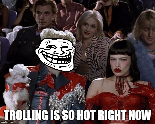 Mugatu So Hot Right Now Meme | TROLLING IS SO HOT RIGHT NOW | image tagged in memes,mugatu so hot right now | made w/ Imgflip meme maker