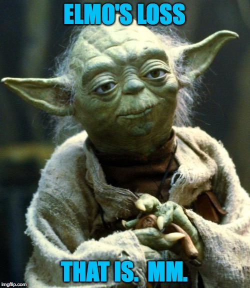 Star Wars Yoda Meme | ELMO'S LOSS THAT IS.  MM. | image tagged in memes,star wars yoda | made w/ Imgflip meme maker