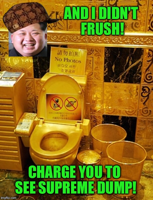 AND I DIDN'T FRUSH! CHARGE YOU TO SEE SUPREME DUMP! | made w/ Imgflip meme maker