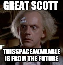 GREAT SCOTT THISSPACEAVAILABLE IS FROM THE FUTURE | made w/ Imgflip meme maker