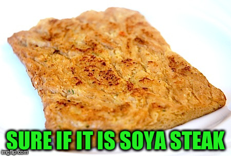 SURE IF IT IS SOYA STEAK | made w/ Imgflip meme maker