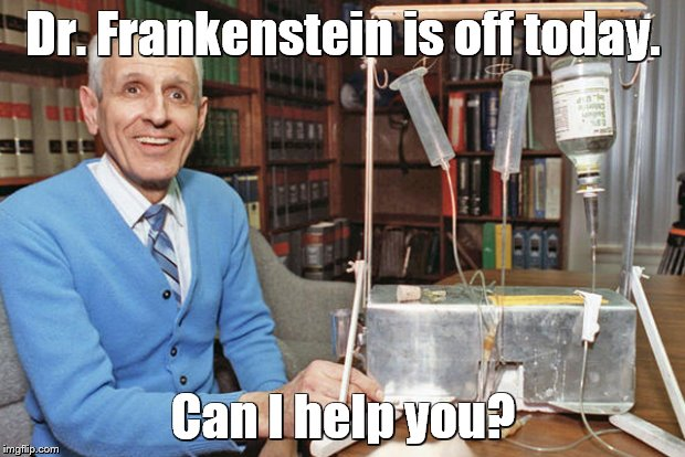 Dr. Frankenstein is off today. Can I help you? | made w/ Imgflip meme maker