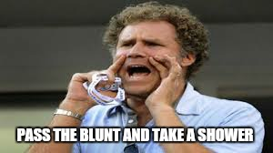 PASS THE BLUNT AND TAKE A SHOWER | made w/ Imgflip meme maker
