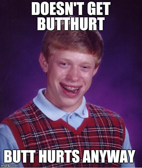 Bad Luck Brian Meme | DOESN'T GET BUTTHURT BUTT HURTS ANYWAY | image tagged in memes,bad luck brian,butt hurt,butt paste,funny | made w/ Imgflip meme maker
