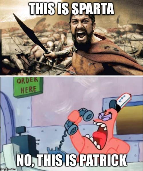 Happy Labor Day, have a meme from when I just woke up. | THIS IS SPARTA NO, THIS IS PATRICK | image tagged in memes,sparta leonidas,no this is patrick,funny | made w/ Imgflip meme maker