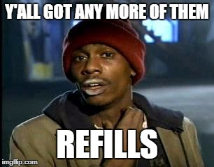 Y'all Got Any More Of That Meme | Y'ALL GOT ANY MORE OF THEM REFILLS | image tagged in memes,yall got any more of | made w/ Imgflip meme maker