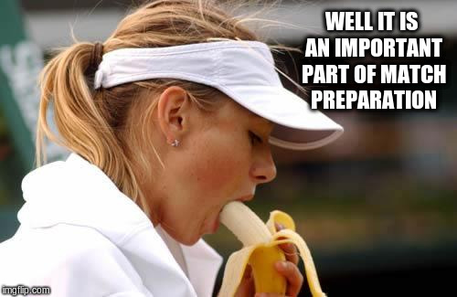 WELL IT IS AN IMPORTANT PART OF MATCH PREPARATION | made w/ Imgflip meme maker
