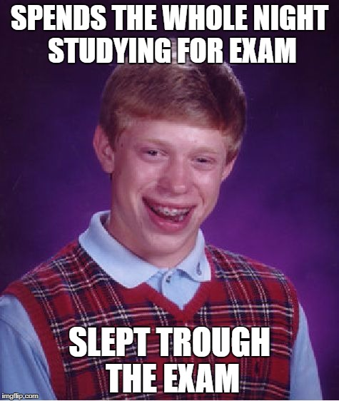 Bad Luck Brian Meme | SPENDS THE WHOLE NIGHT STUDYING FOR EXAM SLEPT TROUGH THE EXAM | image tagged in memes,bad luck brian | made w/ Imgflip meme maker