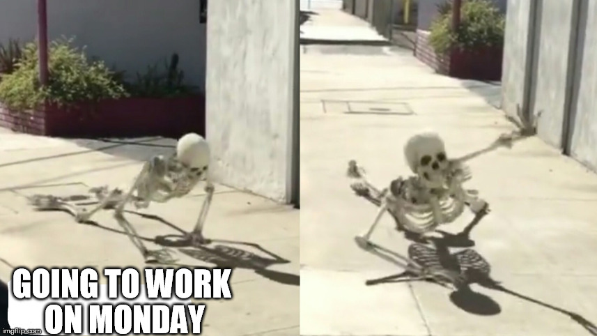 GOING TO WORK ON MONDAY | made w/ Imgflip meme maker