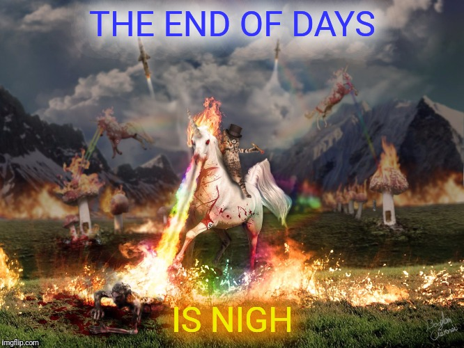 THE END OF DAYS IS NIGH | made w/ Imgflip meme maker