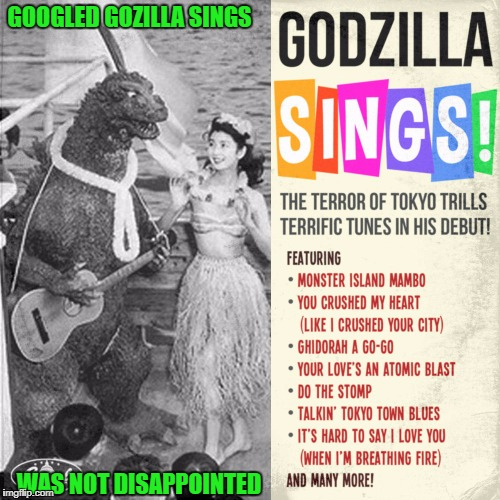 Get yours today!!! | GOOGLED GOZILLA SINGS WAS NOT DISAPPOINTED | image tagged in godzilla sings,memes,godzilla,album covers,funny,music | made w/ Imgflip meme maker