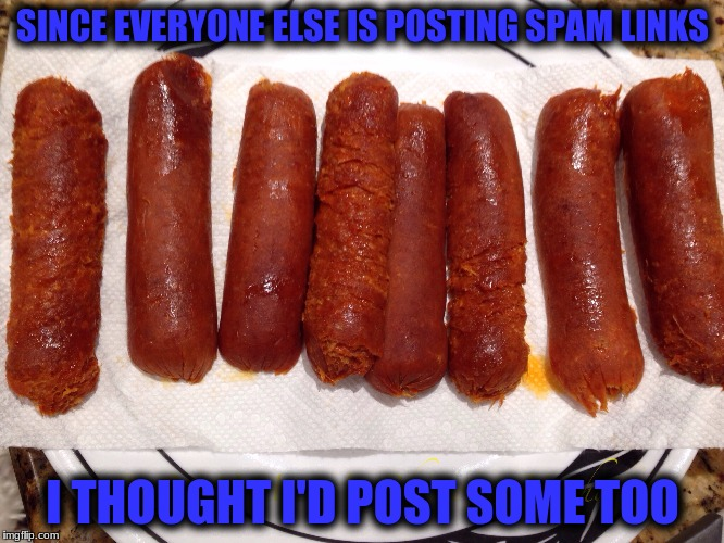 I am Sam, Sam I am, I like Green upvotes! But not when made from Spam! | SINCE EVERYONE ELSE IS POSTING SPAM LINKS I THOUGHT I'D POST SOME TOO | image tagged in memes,spam links,spammers,i don't like spam | made w/ Imgflip meme maker