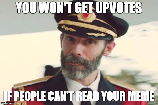 YOU WON'T GET UPVOTES IF PEOPLE CAN'T READ YOUR MEME | made w/ Imgflip meme maker