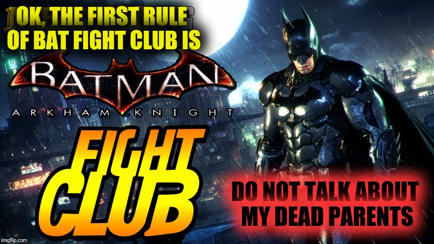 OK, THE FIRST RULE OF BAT FIGHT CLUB IS DO NOT TALK ABOUT MY DEAD PARENTS | made w/ Imgflip meme maker