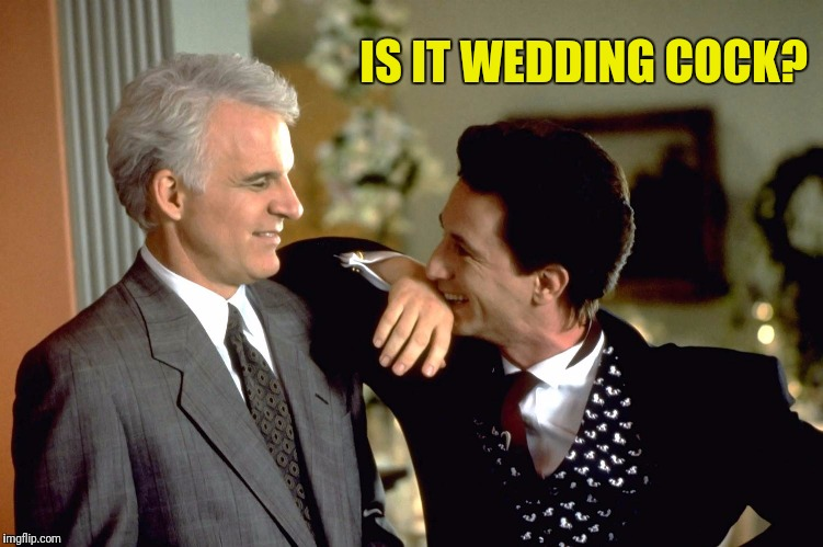 IS IT WEDDING COCK? | made w/ Imgflip meme maker