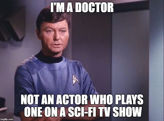 Dr. McCoy | I'M A DOCTOR NOT AN ACTOR WHO PLAYS ONE ON A SCI-FI TV SHOW | image tagged in dr mccoy | made w/ Imgflip meme maker
