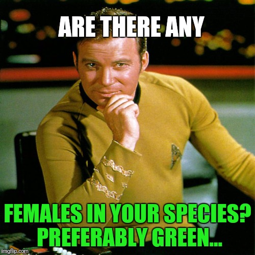 ARE THERE ANY FEMALES IN YOUR SPECIES? PREFERABLY GREEN... | made w/ Imgflip meme maker