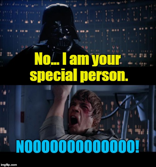 Star Wars Episode V: The Empire Strikes Back - Now Digitally Remastered With Asinine Political Correctness! | No... I am your special person. NOOOOOOOOOOOOO! | image tagged in memes,star wars no,luke skywalker,darth vader,fathers day,politically correct | made w/ Imgflip meme maker
