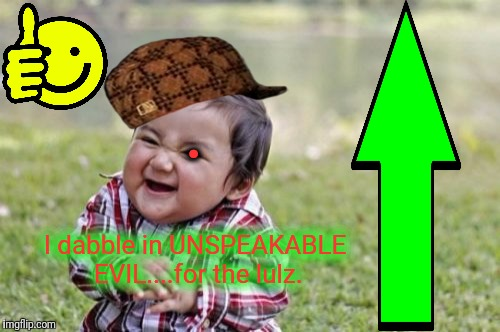 Unspeakable Evil... | I dabble in UNSPEAKABLE EVIL....for the lulz. . | image tagged in memes,evil toddler,koch industries,rachel maddow,lulz,funny | made w/ Imgflip meme maker
