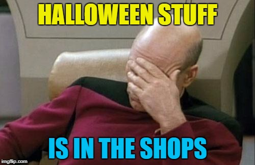In TWO different shops... | HALLOWEEN STUFF IS IN THE SHOPS | image tagged in memes,captain picard facepalm,halloween,halloween is coming,shops,shopping | made w/ Imgflip meme maker