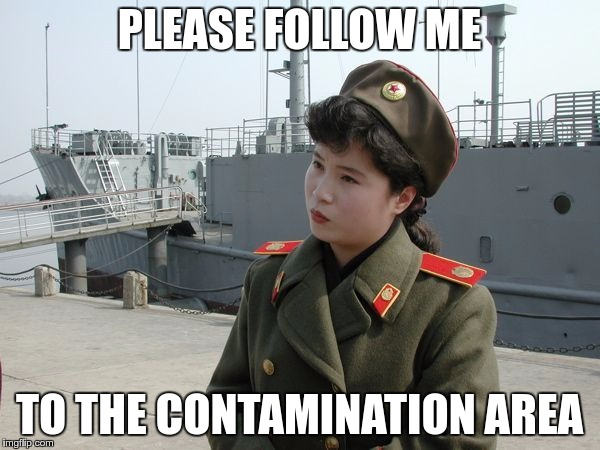 NORTH KOREA BE LIKE… | PLEASE FOLLOW ME TO THE CONTAMINATION AREA | image tagged in memes,funny,korea,contamination,follow | made w/ Imgflip meme maker