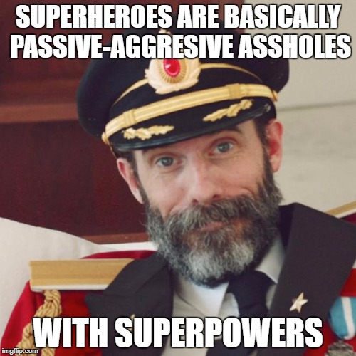 Captain Obvious | SUPERHEROES ARE BASICALLY PASSIVE-AGGRESIVE ASSHOLES WITH SUPERPOWERS | image tagged in captain obvious | made w/ Imgflip meme maker
