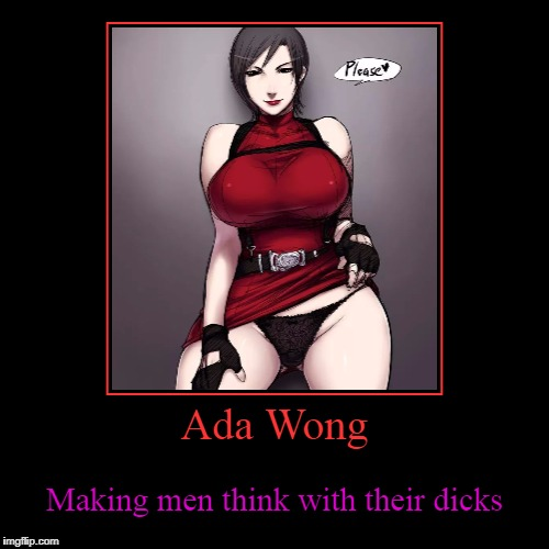 Ada Wong | Ada Wong | Making men think with their dicks | image tagged in funny,demotivationals,ada,resident evil,hentai,sexy | made w/ Imgflip demotivational maker